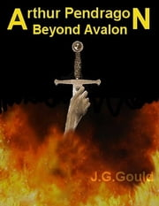 Arthur Pendragon Beyond Avalon ebook by Jim Gould