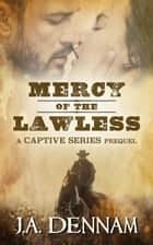Mercy of the Lawless - Captive ebook by J.A. Dennam