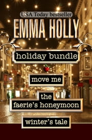 Holiday Bundle (Move Me, The Faerie's Honeymoon, Winter's Tale) ebook by Emma Holly