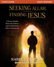 Seeking Allah, Finding Jesus Study Guide - A Former Muslim Shares the Evidence that Led Him from Islam to Christianity ebook by Nabeel Qureshi,Kevin G. Harney