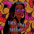Ties That Tether livre audio by Jane Igharo