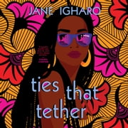 Ties That Tether audiobook by Jane Igharo