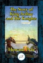 The Story of King Arthur and His Knights ebook by