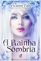 A Rainha Sombria ebook by Vivianne Fair