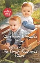 The Amish Widower's Twins and The Amish Bachelor's Choice ebook by Jo Ann Brown, Jocelyn McClay