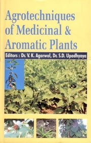 Agrotechniques of Medicinal and Aromatic Plants ebook by Dr. V. K. Agarwal