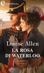 La rosa di Waterloo (eLit) ebook by Louise Allen