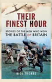Their Finest Hour: Stories of the Men who Won the Battle of Britain ebook by Thomas, Nick