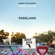 Parkland - Birth of a Movement audiobook by Dave Cullen