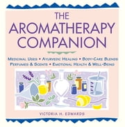 The Aromatherapy Companion - Medicinal Uses/Ayurvedic Healing/Body-Care Blends/Perfumes & Scents/Emotional Health & Well-Being ebook by Victoria H. Edwards