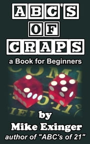 ABC's of Craps: a Book for Beginners ebook by Mike Exinger