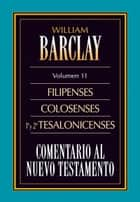 Comentario al Nuevo Testamento Vol. 11 - Filipenses, Colosenses, 1ª y 2ª Tesalonicenses ebook by William Barclay