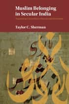 Muslim Belonging in Secular India ebook by Taylor C. Sherman