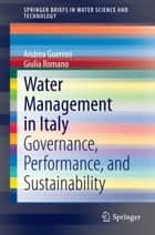 Water Management in Italy - Governance, Performance, and Sustainability ebook by Andrea Guerrini, Giulia Romano