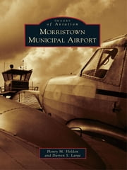 Morristown Municipal Airport ebook by Henry M. Holden,Darren S. Large