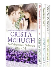 The Kelly Brothers, Books 1-3 - The Sweetest Seduction/Breakaway Hearts/Falling for the Wingman ebook by Crista McHugh