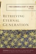 Retrieving Eternal Generation ebook by Fred Sanders, Scott R. Swain