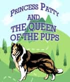 Princess Patty and the Queen of the Pups - Children's Books For Early Readers ebook by Speedy Publishing