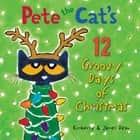 Pete the Cat's 12 Groovy Days of Christmas audiobook by James Dean, Kimberly Dean