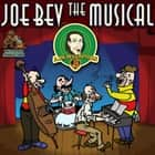 Joe Bev the Musical - A Joe Bev Cartoon, Volume 11 audiobook by Joe Bevilacqua, Charles Dawson Butler, Pedro Pablo Sacristán
