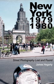 New York 1979 1980: Street Photography Lost and Found ebook by James Hegarty