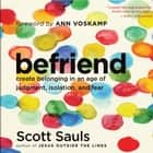 Befriend - Create Belonging in an Age of Judgment, Isolation, and Fear audiobook by Scott Sauls