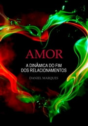 Amor: A dinâmica do fim dos relacionamentos ebook by Daniel Marques