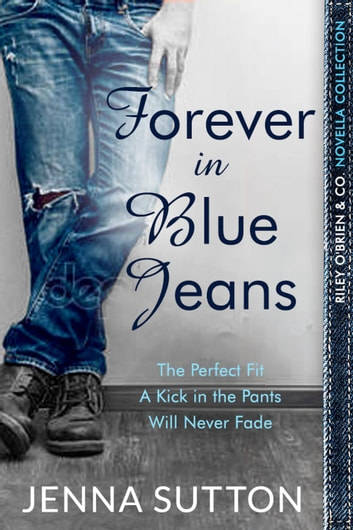 Forever in Blue Jeans (Riley O'Brien & Co. novella collection) ebook by Jenna Sutton
