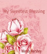 My Sweetest Blessing ebook by Wendy Hershey