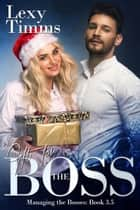 Gift for the Boss - Novella 3.5 - Managing the Bosses Series ebook by Lexy Timms