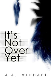 It's Not Over Yet ebook by J.J. Michael