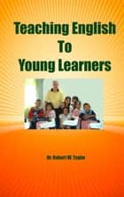 Teaching English to Young Learners ebook by Robert Taylor
