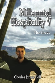 Millennial Hospitality V - The Greys ebook by Charles James Hall
