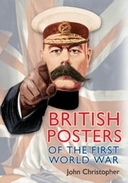 British Posters of the First World War ebook by John Christopher