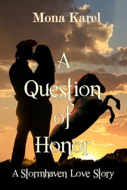 A Question of Honor ~ A Stormhaven Love Story ebook by Mona Karel