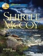 Undercover Bodyguard (Mills & Boon Love Inspired Suspense) (Heroes for Hire, Book 6) ebook by Shirlee McCoy