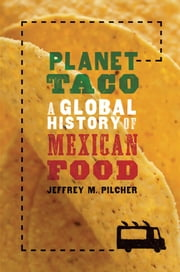 Planet Taco:A Global History of Mexican Food ebook by Jeffrey M. Pilcher