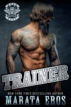 Trainer: Road Kill MC #7 ebook by Marata Eros