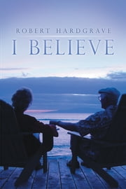 I Believe ebook by Robert Hardgrave