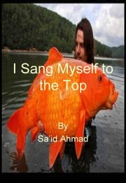 I Sang Myself to the Top ebook by Sa'id Ahmad