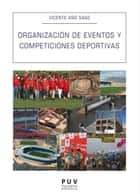 Organización de eventos y competiciones deportivas ebook by Vicent Añó Sanz