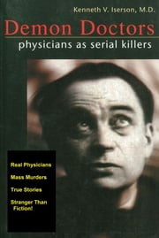 Demon Doctors: Physicians as Serial Killers ebook by Kenneth Iserson
