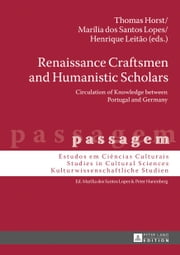 Renaissance Craftsmen and Humanistic Scholars - Circulation of Knowledge between Portugal and Germany ebook by Thomas Horst, Marília dos Santos Lopes, Henrique Leitão