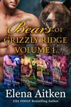Bears of Grizzly Ridge: Volume 1 - A BBW Paranormal Shifter Romance ebook by Elena Aitken
