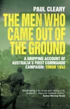 The Men Who Came Out of the Ground ebook by Paul Cleary