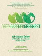 Green, Greener, Greenest - A Practical Guide to Making Eco-Smart Choices a Part of Your Life ebook by Lori Bongiorno