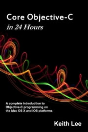 Core Objective-C in 24 Hours ebook by Keith Lee
