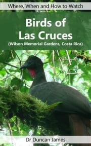 Birds of Las Cruces (Wilson Memorial Gardens, Costa Rica) ebook by Duncan James