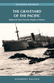 The Graveyard of the Pacific - Shipwreck Tales from the Depths of History ebook by Anthony Dalton