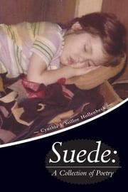 Suede: A Collection of Poetry ebook by Hollenbeck, Cynthia J. Stilloe